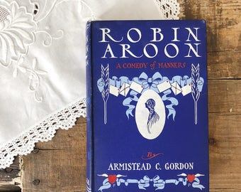 Early 1900s First Edition Antique Book - Robin Aroon: A Comedy of Manners by Armistead C. Gordon