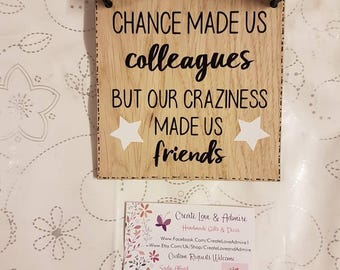 Chance made us colleagues,  wooden gift for friend, colleague, work mate, friendship gift, wooden plaque, gift for her, birthday, leaving,