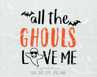 All The Ghouls Love Me SVG File Silhouette Cutting File Cricut Download Print Vinyl sticker T Shirt Design Halloween Ghost Trick Treat Svg