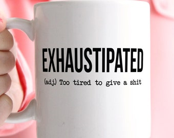 Exhaustipated Coffee Mug, Funny Mug, College Mug, Office Coffee Mug, Gift for Mom, Her, Baby Shower Gift, New Mom Gift, Moms