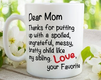 Mother Day Gift, Mom Thanks For Putting Up With A Spoiled, Ungrateful, Messy... Dear Mom, Mom Birthday, Funny Mothers Day Mug, Funny mug,