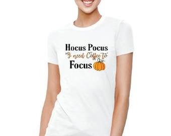 Hocus Pocus I need coffee to focus fall pumpkin shirt