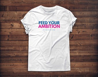 Feed Your Ambition Tee