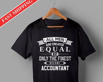 Accountant shirts - Accountant gifts - all men are created equal but only the finest become accountant shirt for men - best gifts for him