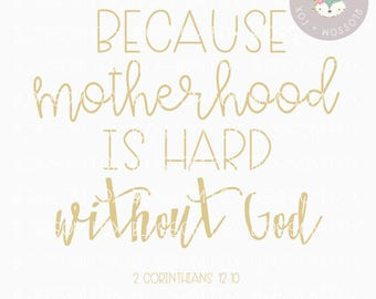 Motherhood is Hard without God, Mom SVG File, Religious Svg, Jesus Svg, Christian Svg, Mom life, Motherhood Svg, Faith Svg, adulting svg