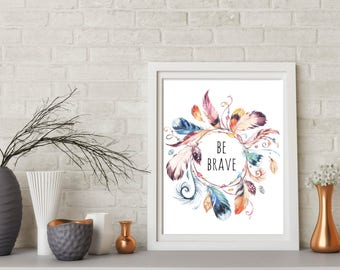 Be Brave tribal print quote,Feather Printable, Art Print,Tribal Quote.Print, Nursery Art Print, Boho Nurtsery, Feather art, tribal decor