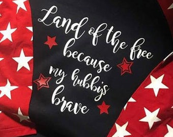 Land of the Free because my HUBBY is brave