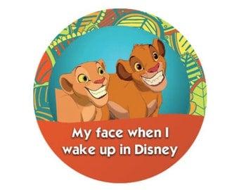 My Face When I Wake Up in Disney Button - Theme Park Button - Lion King Button - Simba and Nala Button - Disney Park Button