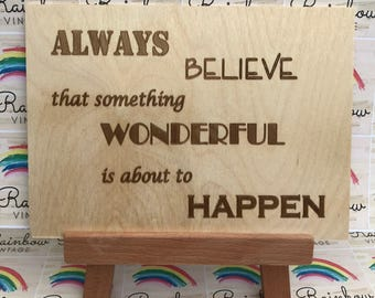 Always Believe That Something Wonderful is About to Happen - Wooden A5 Sign/Plaque