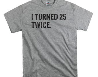 50th birthday t shirt tee shirt gift dad fathers i turned 25 twice t shirt gift for dad funny nerd tend birthday present dad college humor