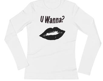 U Wanna Lips? Ladies' Long Sleeve T-Shirt