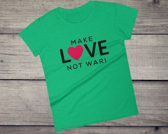 Make Love Not War T-shirt, Peace, Postive, Love Graphic Women's short sleeve t-shirt tee, Street style fashion, Christmas Gift, gift for her