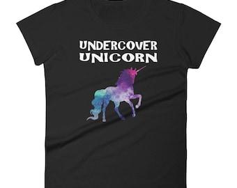 Unicorn shirt - Undercover unicorn - be a unicorn - magic unicorn - baby unicorn - womens unicorn shirt - unicorn gift - unicorn tshirt gift