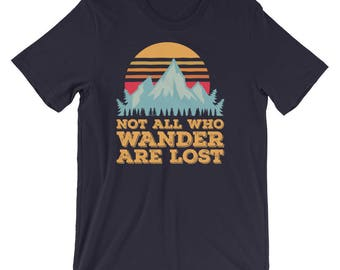 Not All Who Wander Are Lost Tshirt   Wanderlust   Wanderlust Shirt   Those Who Wander   Wanderlust Clothing   Not All Who Wander
