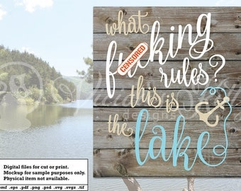 lake saying svg, lake life svg, lake rules svg, fucking rules, ai dxf emf eps pdf png psd svg svgz tif files for cricut, silhouette, brother