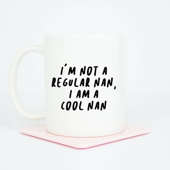 I'm not a regular Nan/Nanny etc, I am a cool Nan mug, cool nan mug, not grandma, can be personalised to Nanny etc, and personalised back