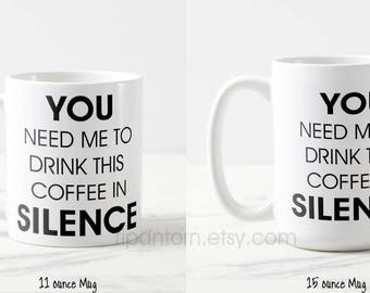 No Talking before coffee Silence Mug, need caffeine - Two Sizes 11 oz., 15 oz. - Gift for friend, co-worker, boss