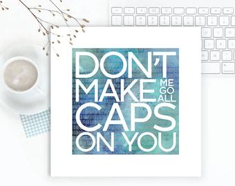 Cubicle Decor, All Caps, Office Wall Art, dorm wall art, internet yelling, office decor, boss gift, office gift, humor art, typography art