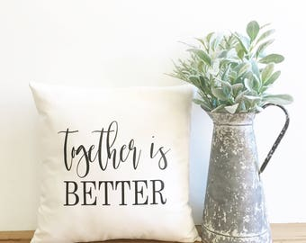 together is better pillow cover, farmhouse pillow, fixer upper decor, farmhouse style, throw pillow,  wedding gift, anniversary gift