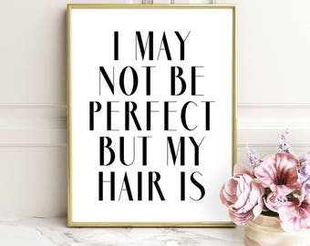 SALE -50% I May Not Be Perfect But My Hair Is Digital Print Instant Art INSTANT DOWNLOAD Printable Wall Decor
