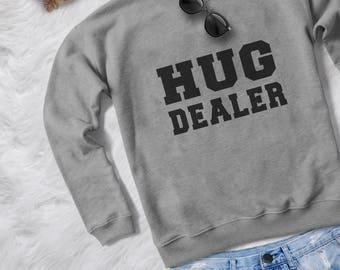 Hug dealer graphic sweatshirt funny tshirt tumblr graphic tees womens jumper crewneck sweatshirts tumblr sweater