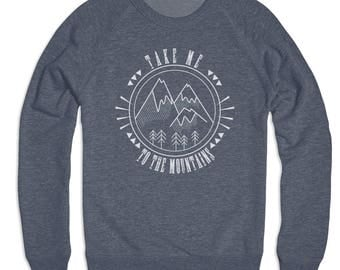 10% OFF SALE, Take Me To The Mountains - Hiking Shirt - Hiking Sweater - Nature - Wilderness - Mens Sweater - Unisex Sizing