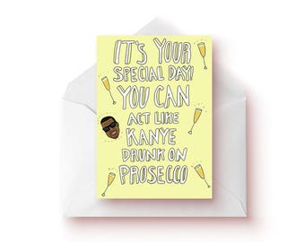 Kanye West 'You Can Act Like Kanye Drunk On Prosecco' Birthday Card