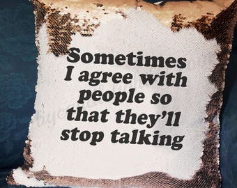 Sometimes I agree with people so the stop talking - Stop Talking - Hidden Message - Mermaid Cushion - Funny Gift - Sequin Cushion