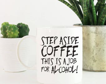 Step Aside Coffee, This Is A Job For Alcohol, Funny Coffee Mug, Coffee Mugs With Sayings, Gift Under 25, White Elephant Gift 1022