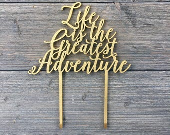 "Life is the Greatest Adventure Wedding Cake Topper 7"" inches, Anniversary Cake Topper, Birthday Cake Topper, Rustic Cake Topper"
