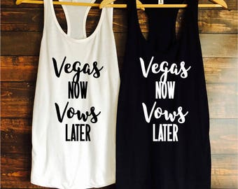 vegas now vows later bachelorette party tanks / bachelorette party favors / fast shipping