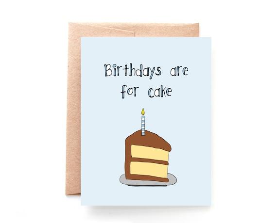 Birthdays Are For Cake