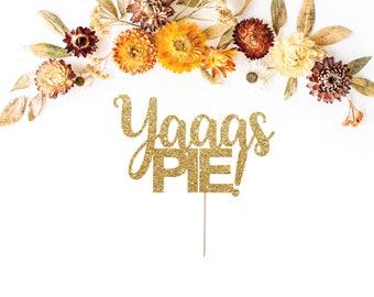 Yaaas PIE! Cake Topper, Thanksgiving Cake Topper, Fall Cake Topper, Thanksgiving Decor, Pie Topper, Give Thanks, Thankful, Thankful AF