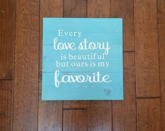 Every Love Story is Beautiful but ours is My Favorite - Wood Sign - Wedding Gift - Anniversary Gift - Wedding Decor - Love Story Sign
