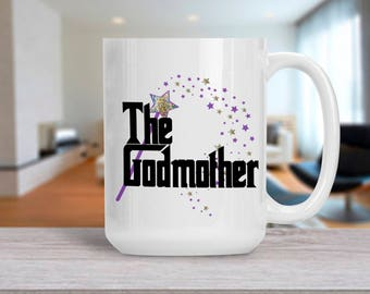 Funny Mom Gift, The Godmother Mug, Coffee Tea Mug for Mother, Gift for Birthday Anniversary, , 11 & 15 Oz Available