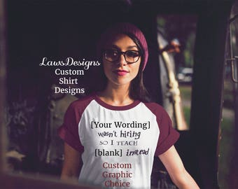 CUSTOM DESIGN/WORDING - [Your Wording] wasn't hiring so I teach [your wording] instead with Custom Graphic/Logo