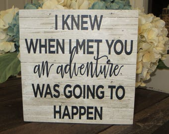 "Wood Sign, ""I Knew When I Met You An Adventure Was Going to Happen"", a. a. milne Quote, Winnie the Pooh Quote, Adventure Wood Sign"