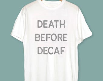 Death Before Decaf Shirt Coffee T-Shirt Coffee Lovers T-Shirt Coffee Gift Coffee Shirt Coffee T Shirt Gift for Coffe Lover Coffee Mug