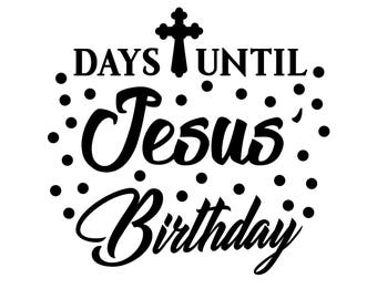 Days Until Jesus' Birthday SVG, Christmas svg, Christmas Quote, Jesus svg, Christian svg, Christmas Silhouette, Cricut, svg, dxf, eps, png.
