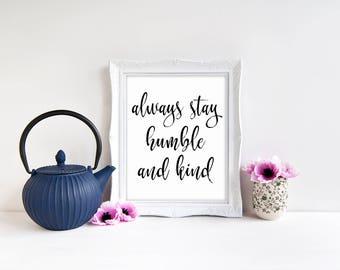 "Always Stay Humble And Kind Sign 8""x10"" Printable    Always Stay Humble And Kind Print    Rustic Home Decor    Farmhouse Decor"