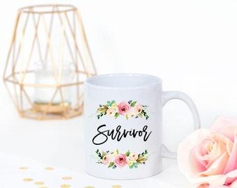 Survivor Mug, Survivor Gift, Cancer Survivor Coffee mug, Floral Survivor Mug, Cancer Survivor Gift, Cancer Survivor Mug, Motivational Mug