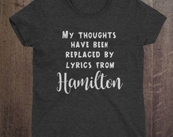 Hamilton shirt, My thoughts have been replaced by lyrics from Hamilton, Hamilton, Hamilton musical, Alexander Hamilton, A Ham, Broadway,