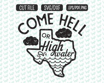Come hell or high water SVG, DXF, EPS, png Files for Cutting Machines Cameo or Cricut - Hurricane Harvey svg Texas svg Tx Strong svg