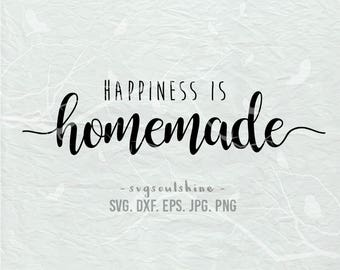 Happiness Is Homemade SVG File Silhouette Cut File Cricut Clipart Print Vinyl sticker shirt design SVG DXF png Printable  Home Wall Decor
