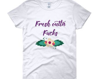 Fresh Out of Fox T-shirt, Fresh out Fucks T-Shirt, Fresh Outta Fucks, funny tshirt, funny tshirts for women, I Don't Care Shirt, Who cares?