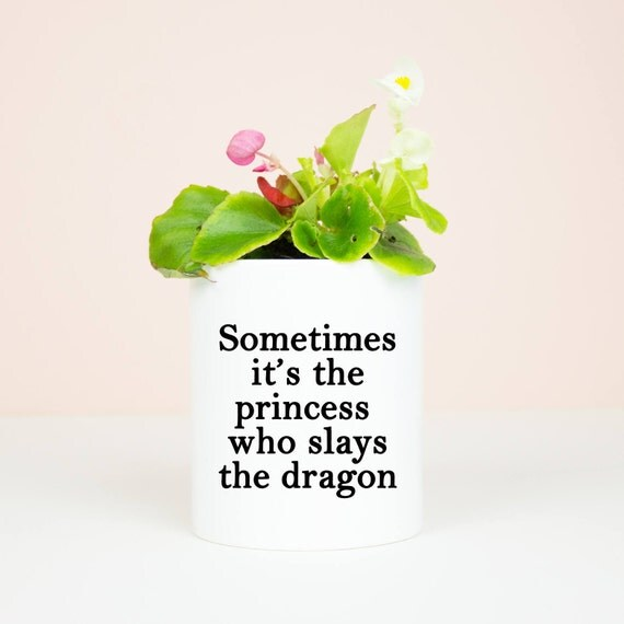 Sometimes it's the princess who slays the dragon pot, pencil or flower pot, girl power lovely motivational pot