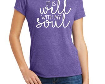 It Is Well With My Soul Shirt, Ladies Shirt, It Is Well