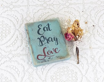 Eat pray love sign Small wooden sign Housewarming New home sign Inspirational quote  Religious gift Kitchen shelf sitter Dining room decor