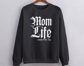 Mom Life Sweatshirt: Mommin Aint Easy | Funny Gift for Mom Hoodie, funny mom shirt, cool mom gift, womens long sleeve, new mom gift for her
