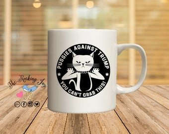 Pussies against trump, Anti-Trump mug, offensive mugs, funny mug, sublimated mug, antifa, trump mug,